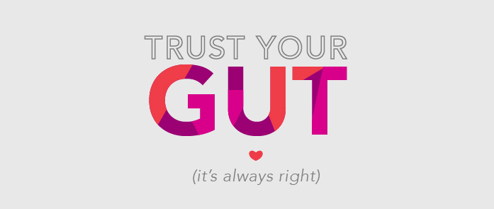 Go with your gut it always be right