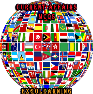 World Current Affairs Mcqs - www.ezgolearning.com
