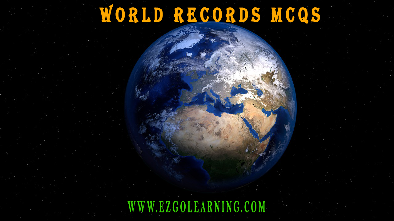 World General Knowledge MCQS History|First|Highest|Longest