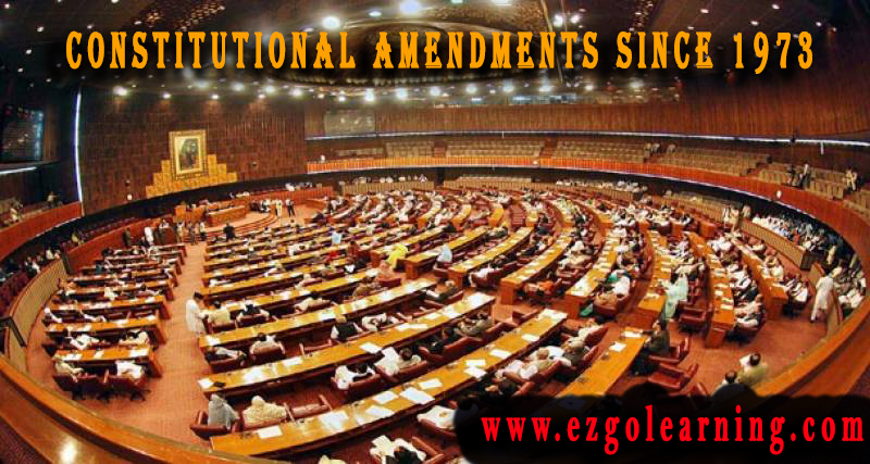 Constitutional Amendments int he History of Pakistan since 1973