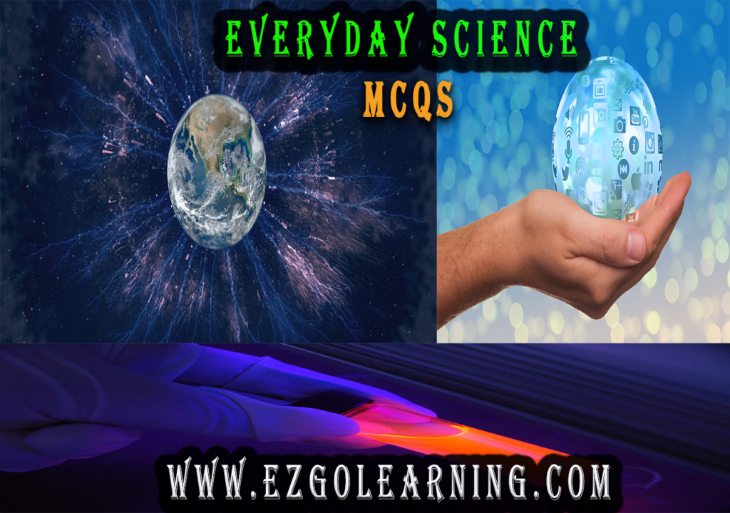 Everyday Science Mcqs www.ezgolearning.com